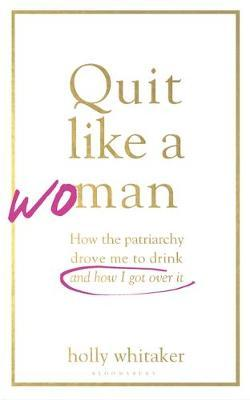 Image for Quit Like a Woman - The Radical Choice to Not Drink in a Culture Obsessed with Alcohol from emkaSi