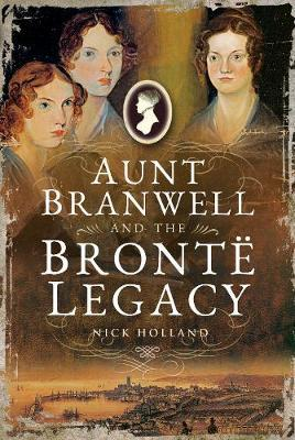 Image for Aunt Branwell and the Bront  Legacy from emkaSi