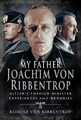 Image for My Father Joachim von Ribbentrop - Hitler's Foreign Minister, Experiences and Memories from emkaSi