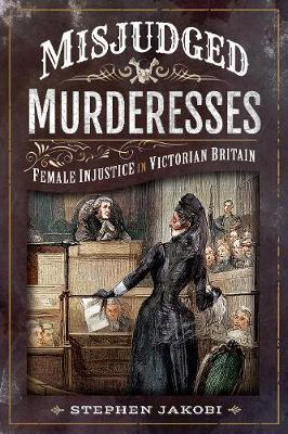 Image for Misjudged Murderesses - Female Injustice in Victorian Britain from emkaSi