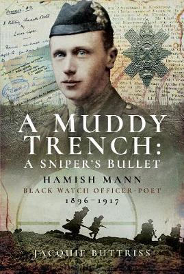 Image for A Muddy Trench: A Sniper's Bullet - Hamish Mann, Black Watch, Officer-Poet, 1896-1917 from emkaSi