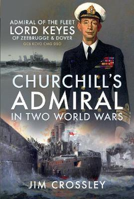 Image for Churchill's Admiral in Two World Wars - Admiral of the Fleet Lord Keyes of Zeebrugge and Dover GCB KCVO CMG DSO from emkaSi