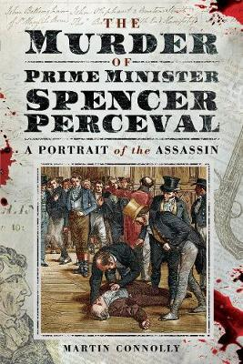 Image for The Murder of Prime Minister Spencer Perceval - A Portrait of the Assassin from emkaSi