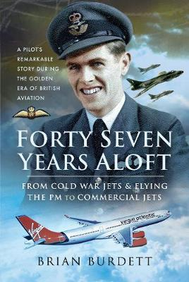 Image for Forty-Seven Years Aloft: From Cold War Fighters and Flying the PM to Commercial Jets - A Pilot's Remarkable Story During the Golden Era of British Aviation from emkaSi