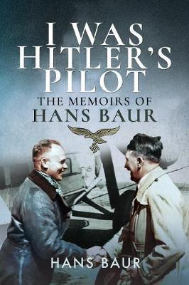 Image for I Was Hitler's Pilot - The Memoirs of Hans Baur from emkaSi