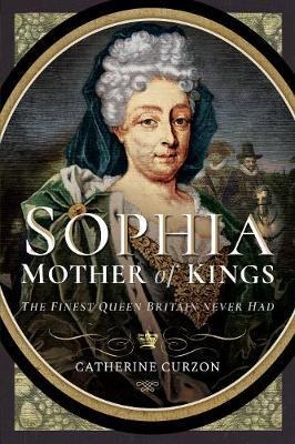 Image for Sophia - Mother of Kings - The Finest Queen Britain Never Had from emkaSi