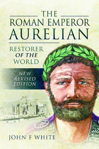 Image for The Roman Emperor Aurelian - Restorer of the World - New Revised Edition from emkaSi
