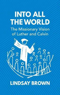 Image for Into all the World - The Missionary Vision of Luther and Calvin from emkaSi