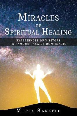 Image for Miracles of Spiritual Healing - Experiences of Visitors in Famous Casa de Dom Inacio from emkaSi
