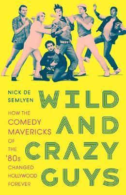 Image for Wild and Crazy Guys - How the Comedy Mavericks of the '80s Changed Hollywood Forever from emkaSi