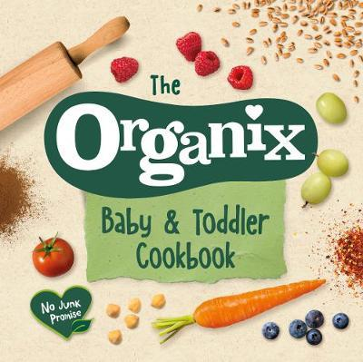 Image for The Organix Baby and Toddler Cookbook - 80 tasty recipes for your little ones' first food adventures from emkaSi