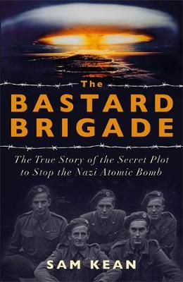 Image for The Bastard Brigade - The True Story of the Renegade Scientists and Spies Who Sabotaged the Nazi Atomic Bomb from emkaSi