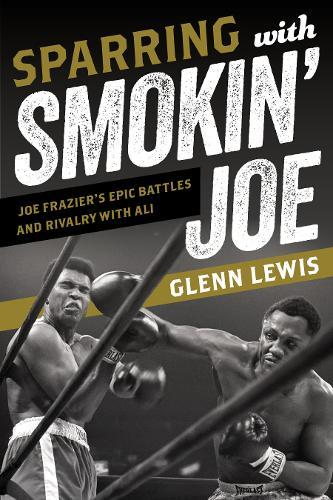 Image for Sparring with Smokin' Joe - Joe Frazier's Epic Battles and Rivalry with Ali from emkaSi