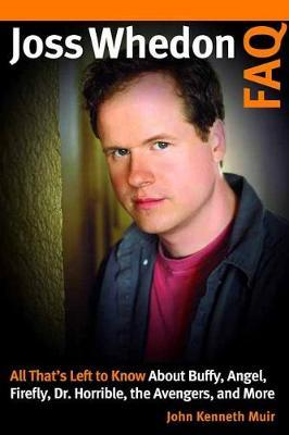 Image for Joss Whedon FAQ - All That's Left to Know About Buffy, Angel, Firefly, Dr. Horrible, the Avengers, and More from emkaSi