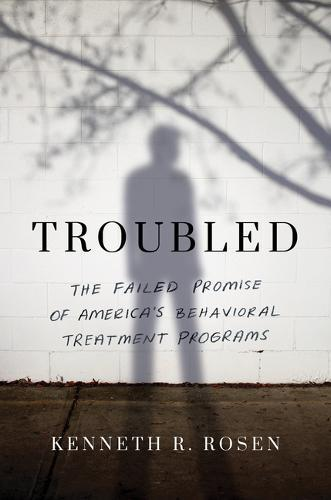 Image for Troubled - The Failed Promise of America's Behavioral Treatment Programs from emkaSi