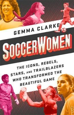 Image for Soccerwomen - The Icons, Rebels, Stars, and Trailblazers Who Transformed the Beautiful Game from emkaSi