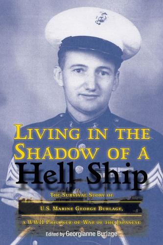 Image for Living in the Shadow of a Hell Ship - The Survival Story of U.S. Marine George Burlage, a WWII Prisoner-of-War of the Japanese from emkaSi