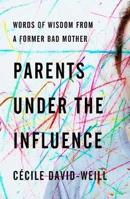 Image for Parents Under The Influence - Words of Wisdom from a Former Bad Mother from emkaSi