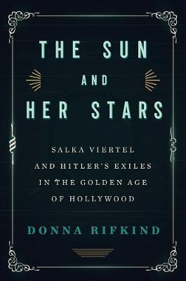 Image for The Sun And Her Stars - Salka Viertel and Hitler's Exiles in the Golden Age of Hollywood from emkaSi