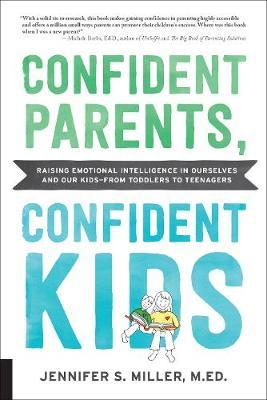 Image for Confident Parents, Confident Kids - Raising Emotional Intelligence in Ourselves and Our Kids--from Toddlers to Teenagers from emkaSi
