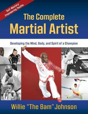 Image for The Complete Martial Artist - Developing the Mind, Body, and Spirit of a Champion from emkaSi