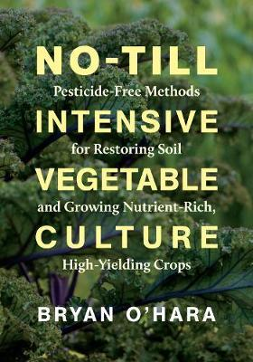 Image for No-Till Intensive Vegetable Culture - Pesticide-Free Methods for Restoring Soil and Growing Nutrient-Rich, High-Yielding Crops from emkaSi