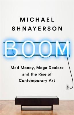 Image for Boom - The Megadealers Behind the Irresistible Rise of the Contemporary Art Market from emkaSi