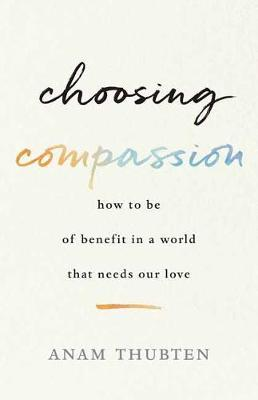 Image for Choosing Compassion - How to Be of Benefit in a World That Needs Our Love from emkaSi