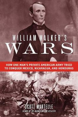 Image for William Walker's Wars - How One Man's Private American Army Tried to Conquer Mexico, Nicaragua, and Honduras from emkaSi