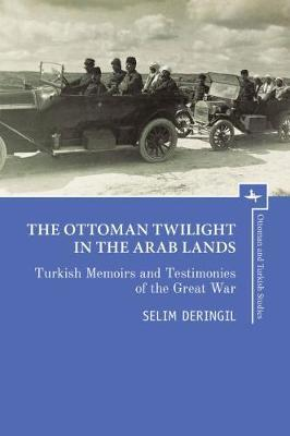 Image for The Ottoman Twilight in the Arab Lands - Turkish Testimonies and Memories of the Great War from emkaSi