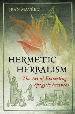 Image for Hermetic Herbalism - The Art of Extracting Spagyric Essences from emkaSi
