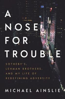 Image for A Nose for Trouble - Sotheby's, Lehman Brothers, and My Life of Redefining Adversity from emkaSi