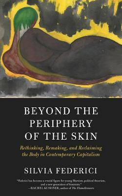 Image for Beyond The Periphery Of The Skin - Rethinking, Remaking, Reclaiming the Body in Contemporary Capitalism from emkaSi