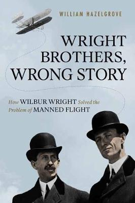 Image for Wright Brothers, Wrong Story - How Wilbur Wright Solved the Problem of Manned Flight from emkaSi