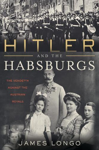 Image for Hitler and the Habsburgs - The Fuhrer's Vendetta Against the Austrian Royals from emkaSi