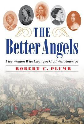 Image for The Better Angels - Five Women Who Changed Civil War America from emkaSi