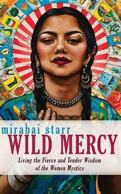 Image for Wild Mercy - Living the Fierce and Tender Wisdom of the Women Mystics from emkaSi