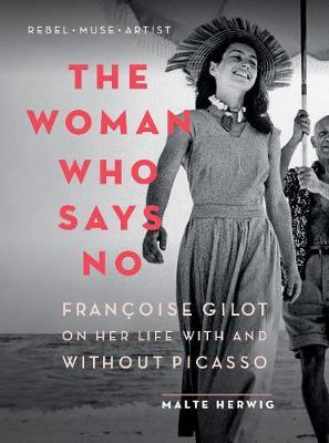 Image for The Woman Who Says No - Francoise Gilot on Her Life with and Without Picasso from emkaSi