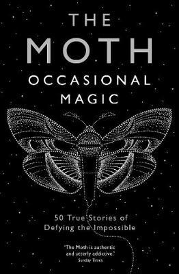 Image for The Moth: Occasional Magic - 50 True Stories of Defying the Impossible from emkaSi