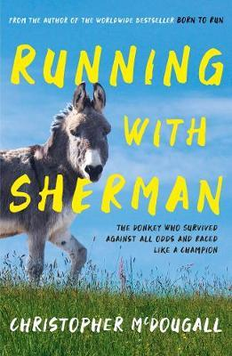 Image for Running with Sherman - The Donkey Who Survived Against All Odds and Raced Like a Champion from emkaSi
