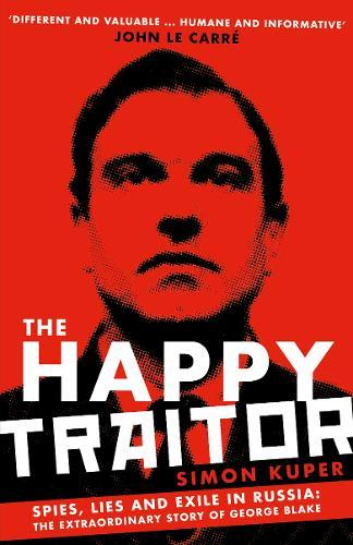 Image for The Happy Traitor - Spies, Lies and Exile in Russia: The Extraordinary Story of George Blake from emkaSi