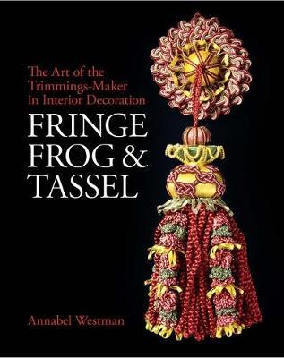 Image for Fringe, Frog and Tassel - The Art of the Trimmings-Maker from emkaSi