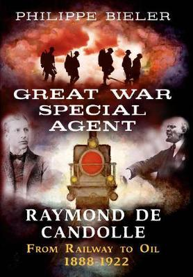Image for Great War Special Agent Raymond de Candolle - From Railway to Oil 1888-1922 from emkaSi
