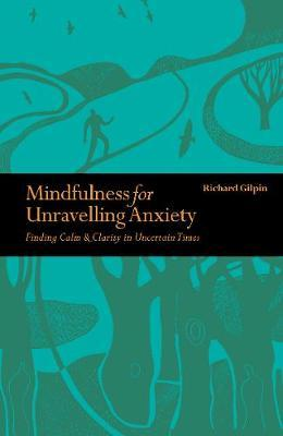 Image for Mindfulness for Unravelling Anxiety - Finding Calm & Clarity in Uncertain Times from emkaSi