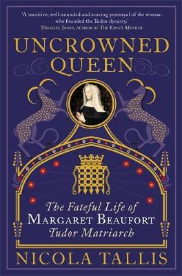 Image for Uncrowned Queen - The Fateful Life of Margaret Beaufort, Tudor Matriarch from emkaSi