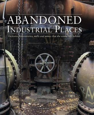 Image for Abandoned Industrial Places - Factories, laboratories, mills and mines that the world left behind from emkaSi