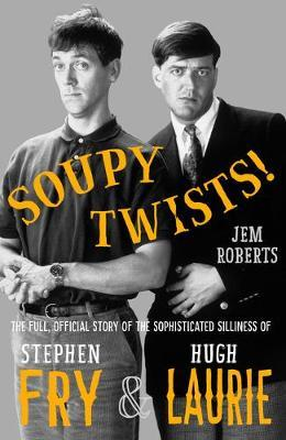 Image for Soupy Twists: The Full Official Story of the Sophisticated Silliness of Fry and Laurie from emkaSi