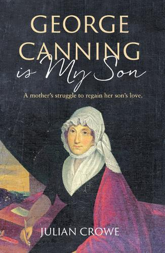 Image for George Canning Is My Son - A new biography of the remarkable Mary Ann Hunn from emkaSi