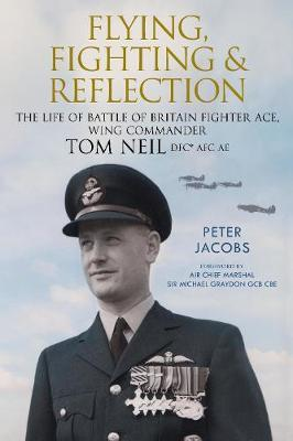 Image for Flying, Fighting and Reflection: The Life of Battle of Britain Fighter Ace, Wing Commander Tom Neil DFC* AFC AE from emkaSi