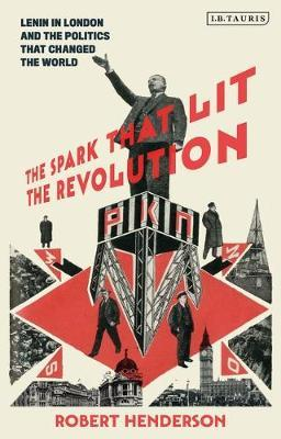 Image for The Spark that Lit the Revolution - Lenin in London and the Politics that Changed the World from emkaSi